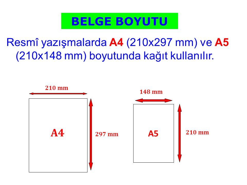 BELGE BOYUTU Resmî yazışmalarda A4 (210x297 mm) ve A5 (210x148 mm) boyutunda kağıt kullanılır. 210 mm.