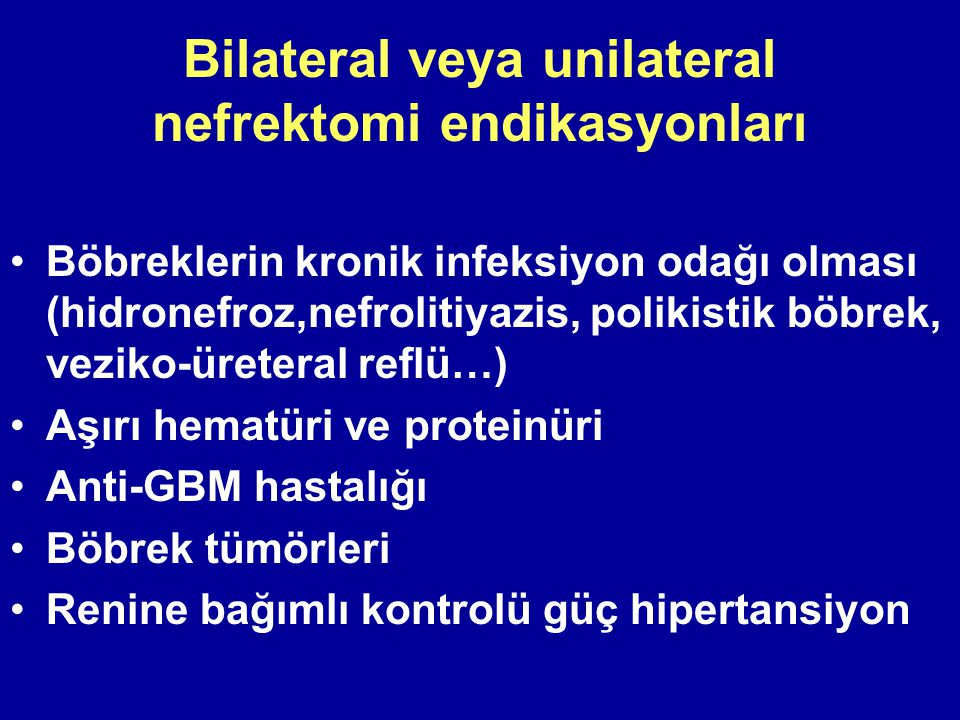 Bilateral veya unilateral nefrektomi endikasyonları