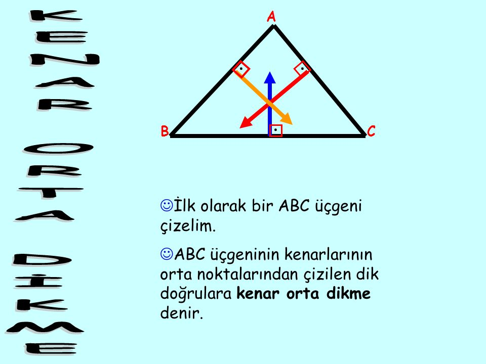 KENAR ORTA DİKME . . . İlk olarak bir ABC üçgeni çizelim.
