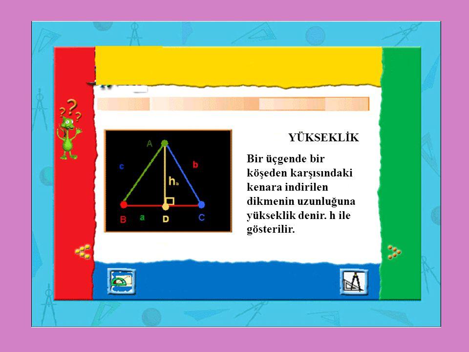 YÜKSEKLİK Bir üçgende bir köşeden karşısındaki kenara indirilen dikmenin uzunluğuna yükseklik denir.