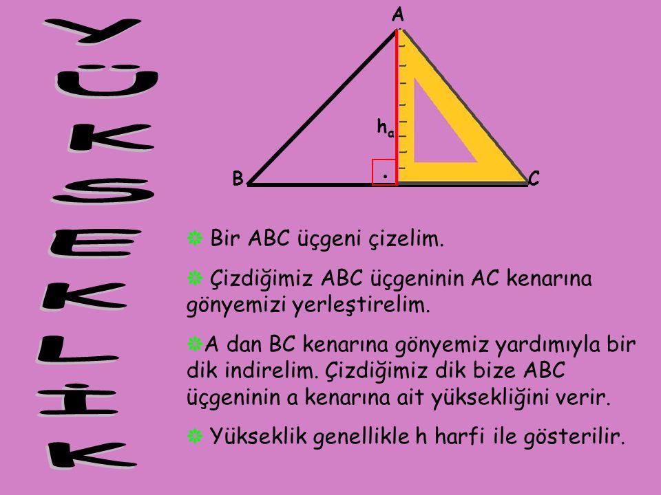 YÜKSEKLİK . Bir ABC üçgeni çizelim.