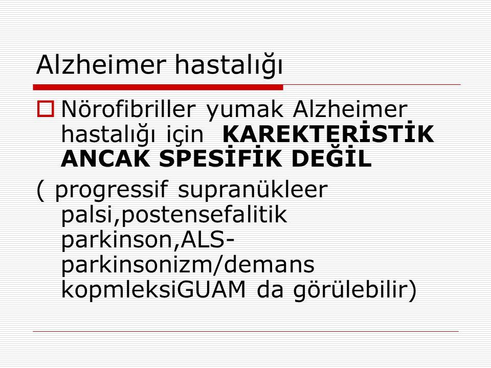 Alzheimer hastalığı Nörofibriller yumak Alzheimer hastalığı için KAREKTERİSTİK ANCAK SPESİFİK DEĞİL.