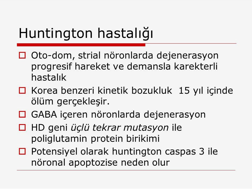 Huntington hastalığı Oto-dom, strial nöronlarda dejenerasyon progresif hareket ve demansla karekterli hastalık.