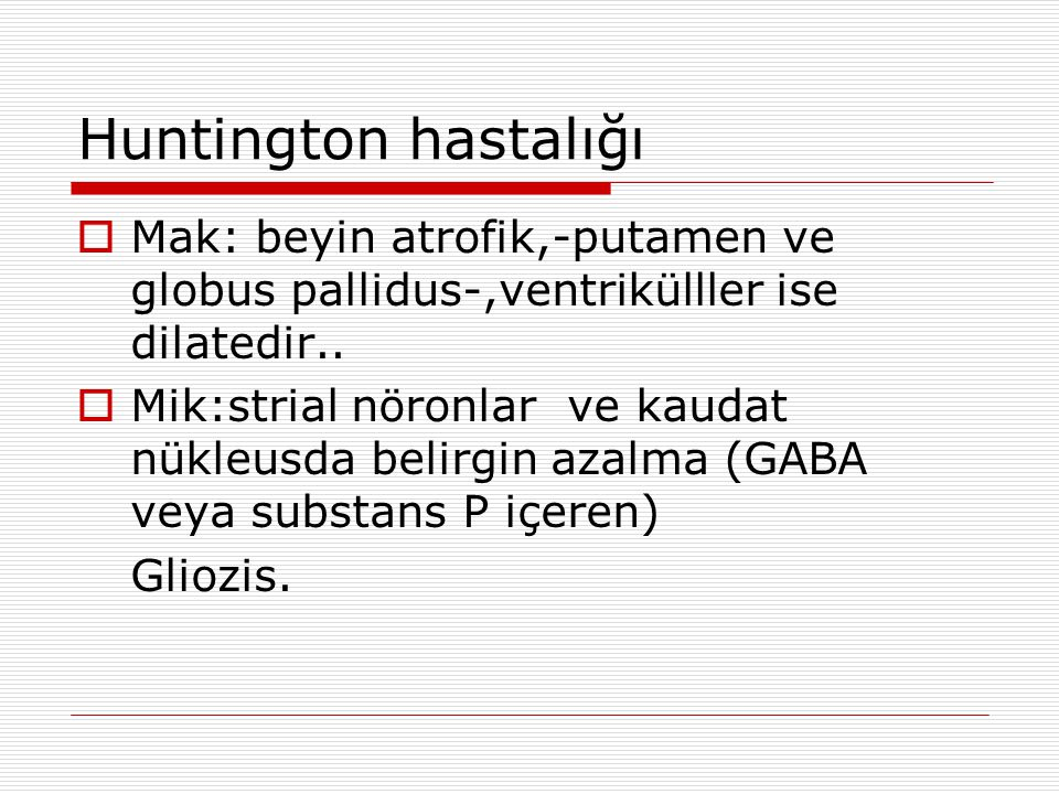 Huntington hastalığı Mak: beyin atrofik,-putamen ve globus pallidus-,ventrikülller ise dilatedir..