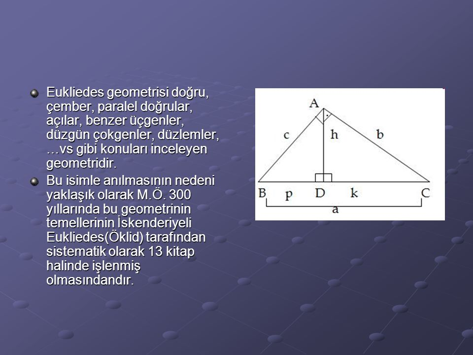 Eukliedes geometrisi doğru, çember, paralel doğrular, açılar, benzer üçgenler, düzgün çokgenler, düzlemler, …vs gibi konuları inceleyen geometridir.