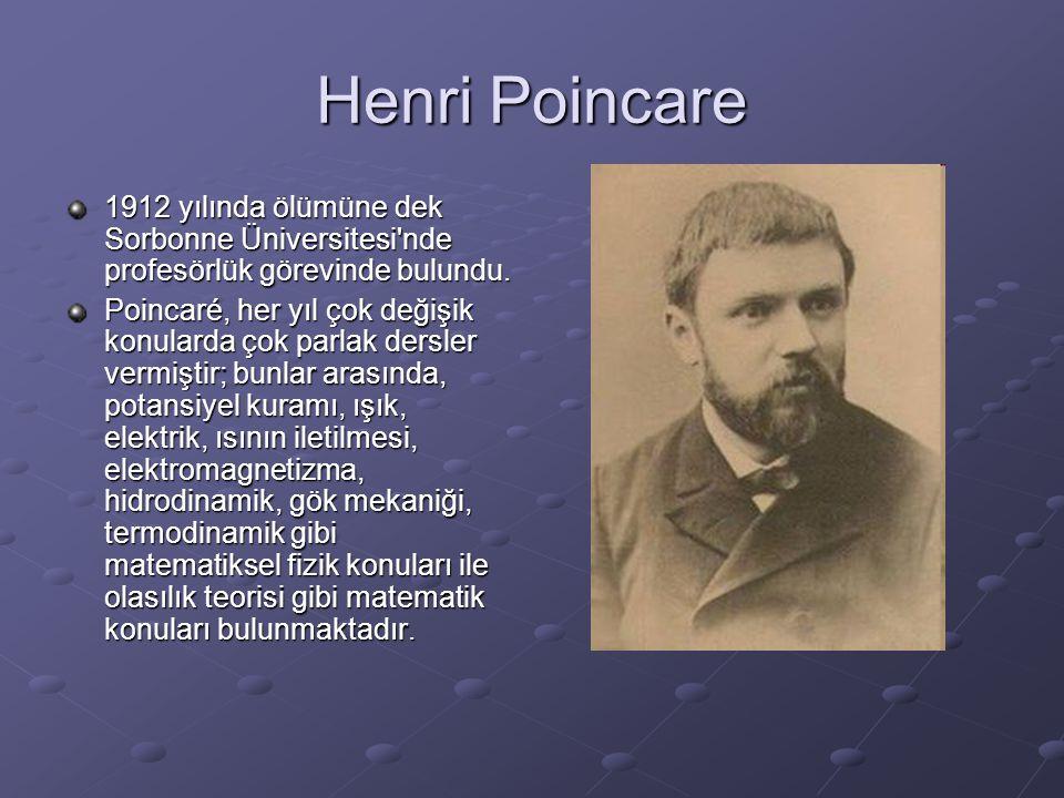 Henri Poincare 1912 yılında ölümüne dek Sorbonne Üniversitesi nde profesörlük görevinde bulundu.