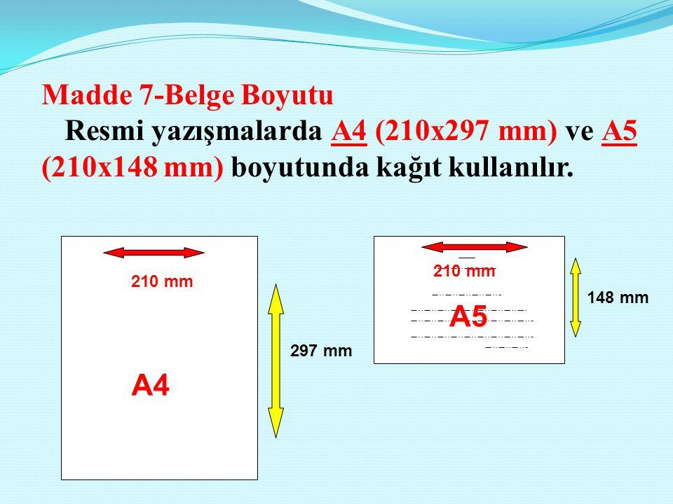 Madde 7-Belge Boyutu Resmi yazışmalarda A4 (210x297 mm) ve A5 (210x148 mm) boyutunda kağıt kullanılır.