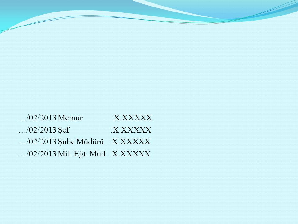…/02/2013 Memur :X. XXXXX …/02/2013 Şef :X
