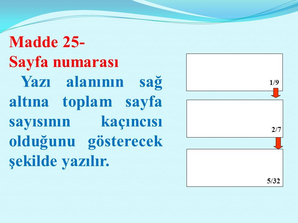 Madde 25- Sayfa numarası. Yazı alanının sağ altına toplam sayfa sayısının kaçıncısı olduğunu gösterecek şekilde yazılır.