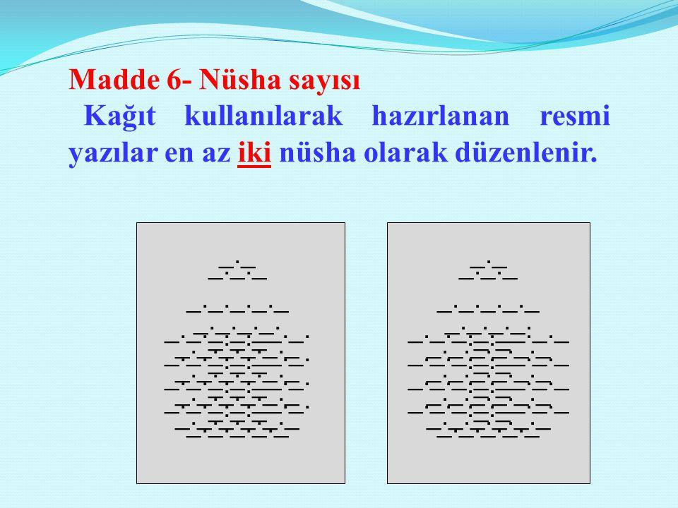 Madde 6- Nüsha sayısı Kağıt kullanılarak hazırlanan resmi yazılar en az iki nüsha olarak düzenlenir.