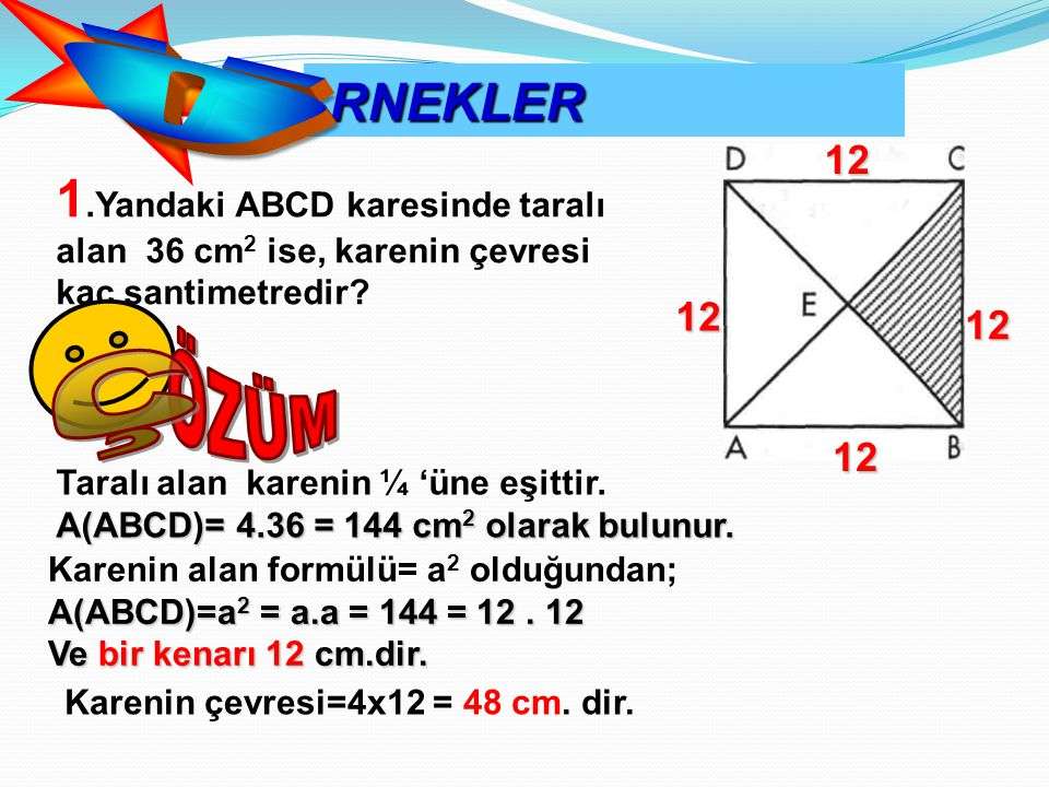 RNEKLER Ö. 12. 1.Yandaki ABCD karesinde taralı alan 36 cm2 ise, karenin çevresi kaç santimetredir