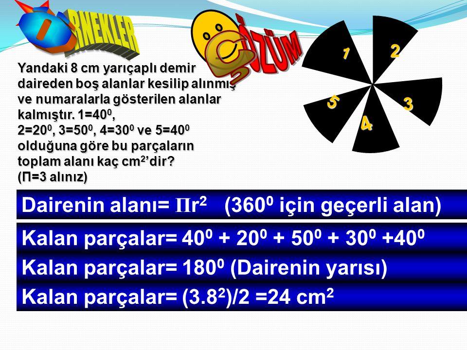ÖZÜM Ç Ö RNEKLER 4 Dairenin alanı= Πr2 (3600 için geçerli alan)