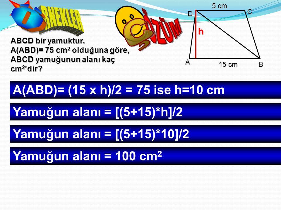 ÖZÜM Ç Ö RNEKLER A(ABD)= (15 x h)/2 = 75 ise h=10 cm