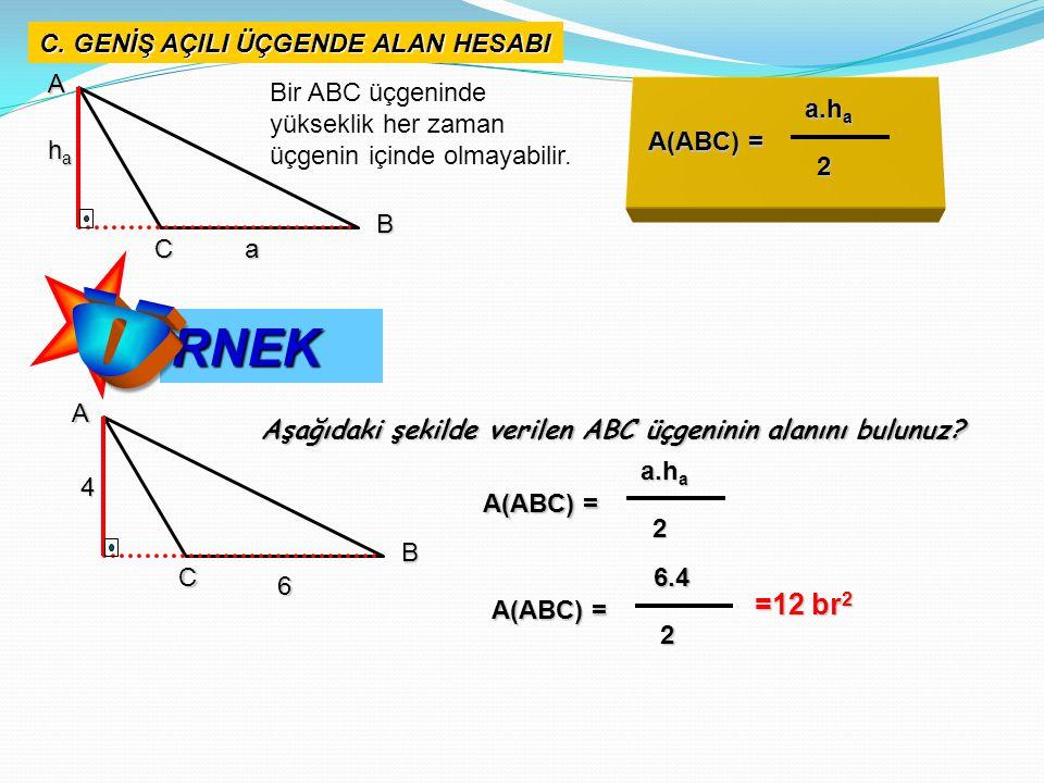 Ö RNEK =12 br2 C. GENİŞ AÇILI ÜÇGENDE ALAN HESABI A B C