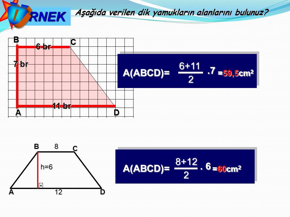 Ö RNEK 6+11 .7 A(ABCD)= =59,5cm2 2 8+12 . 6 A(ABCD)= =60cm2 2