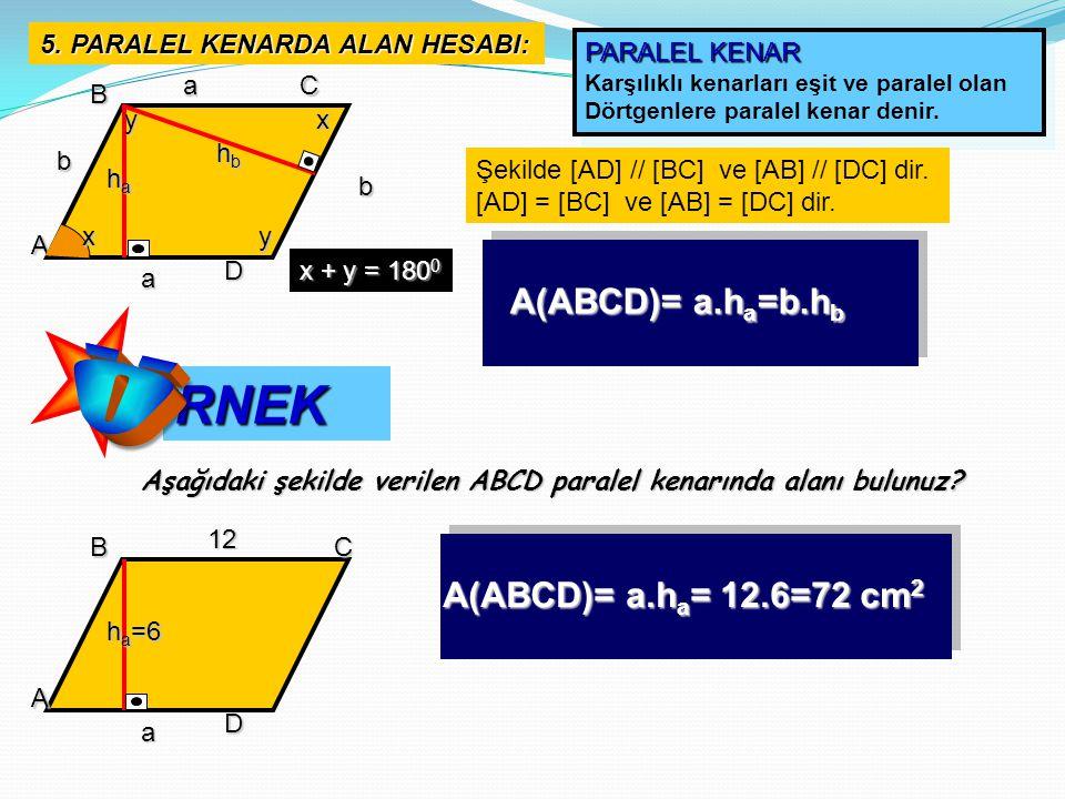 Ö RNEK A(ABCD)= a.ha=b.hb A(ABCD)= a.ha= 12.6=72 cm2