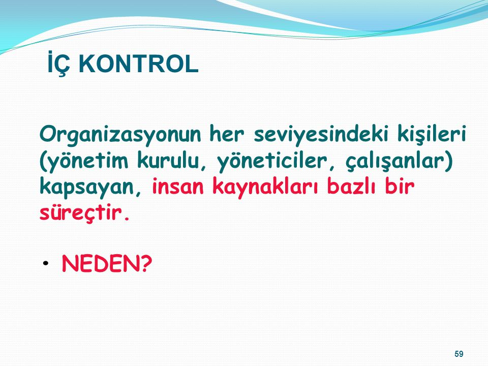 İÇ KONTROL Organizasyonun her seviyesindeki kişileri (yönetim kurulu, yöneticiler, çalışanlar) kapsayan, insan kaynakları bazlı bir süreçtir.