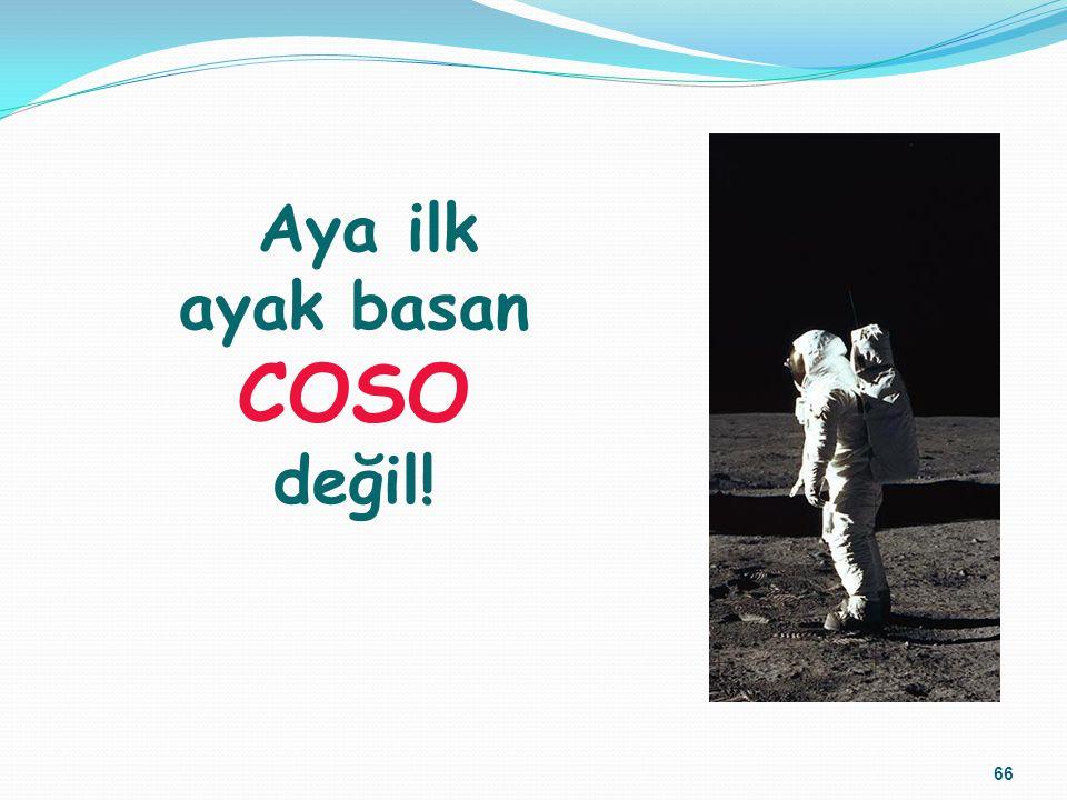 Aya ilk ayak basan COSO değil!