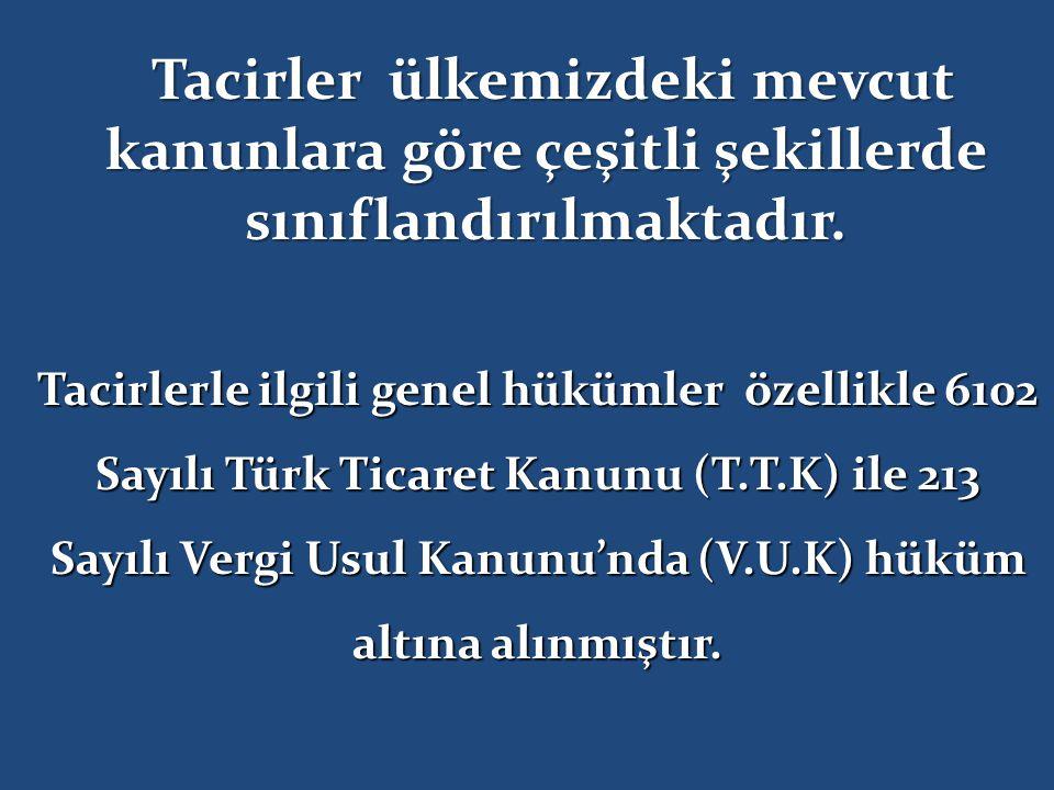 Tacirlerle ilgili genel hükümler özellikle 6102 Sayılı Türk Ticaret Kanunu (T.T.K) ile 213 Sayılı Vergi Usul Kanunu'nda (V.U.K) hüküm altına alınmıştır.