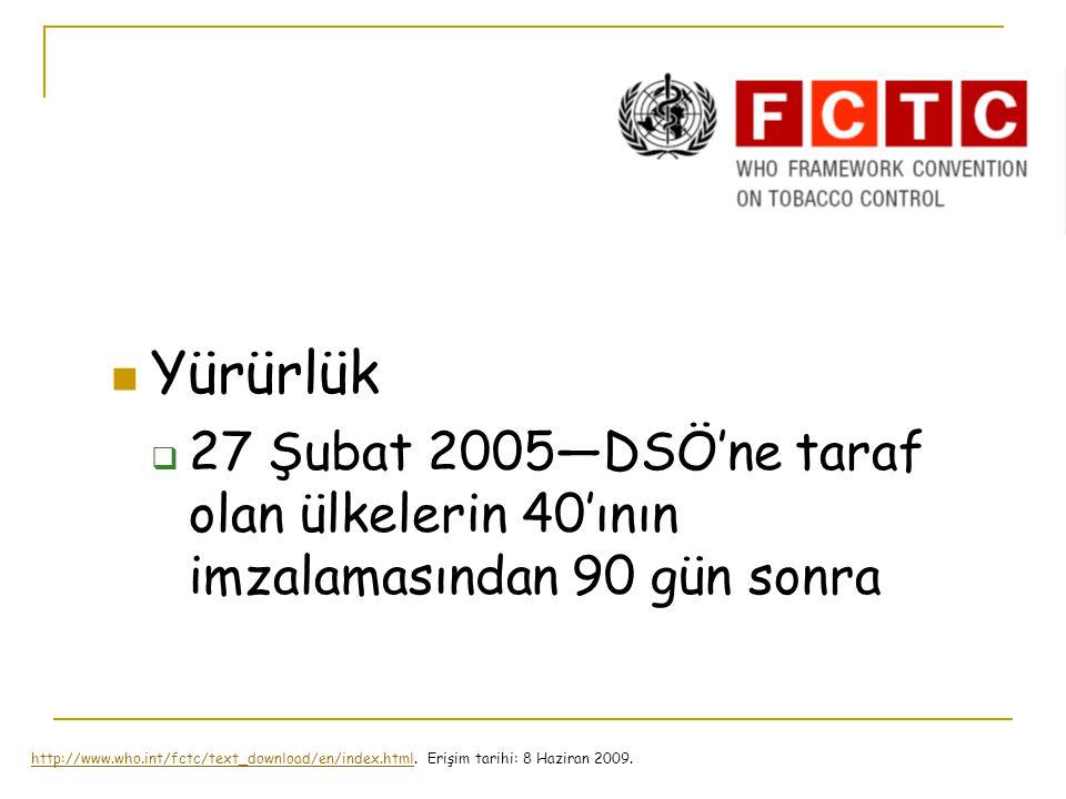 Yürürlük 27 Şubat 2005—DSÖ'ne taraf olan ülkelerin 40'ının imzalamasından 90 gün sonra.