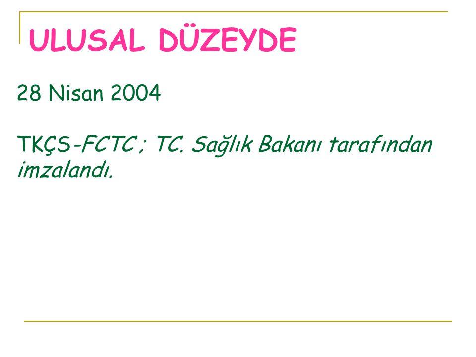 28 Nisan 2004 TKÇS-FCTC ; TC. Sağlık Bakanı tarafından imzalandı.
