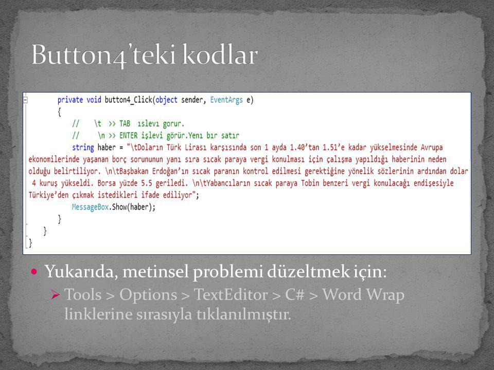 Button4'teki kodlar Yukarıda, metinsel problemi düzeltmek için: