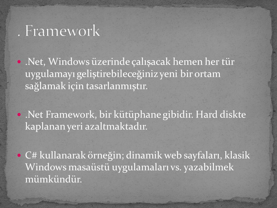 . Framework .Net, Windows üzerinde çalışacak hemen her tür uygulamayı geliştirebileceğiniz yeni bir ortam sağlamak için tasarlanmıştır.