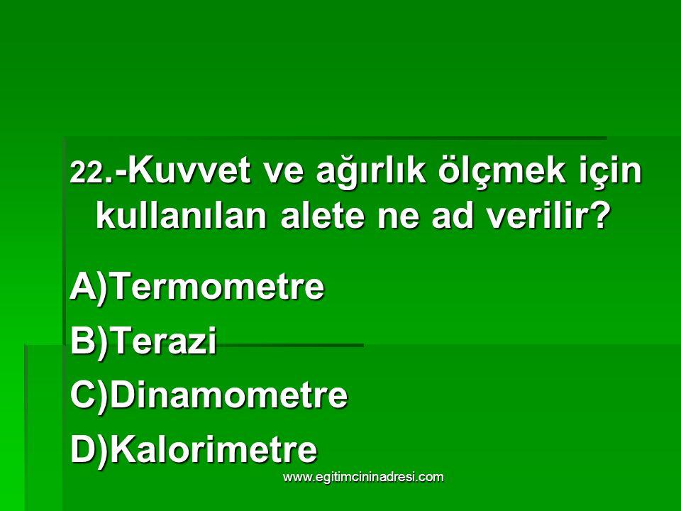 A)Termometre B)Terazi C)Dinamometre D)Kalorimetre