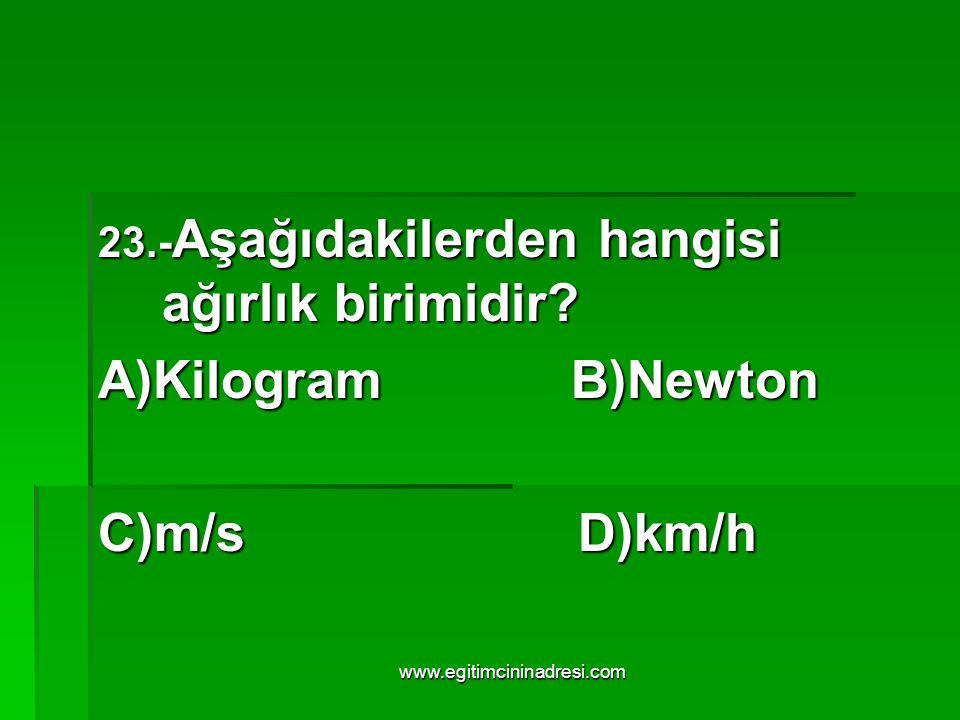 A)Kilogram B)Newton C)m/s D)km/h