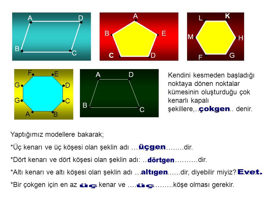 çokgen üçgen dörtgen altıgen Evet. üç üç A K A D L B E M H B C C D G F