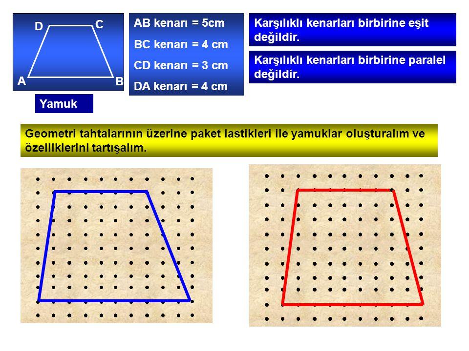 AB kenarı = 5cm BC kenarı = 4 cm. CD kenarı = 3 cm. DA kenarı = 4 cm. Karşılıklı kenarları birbirine eşit değildir.