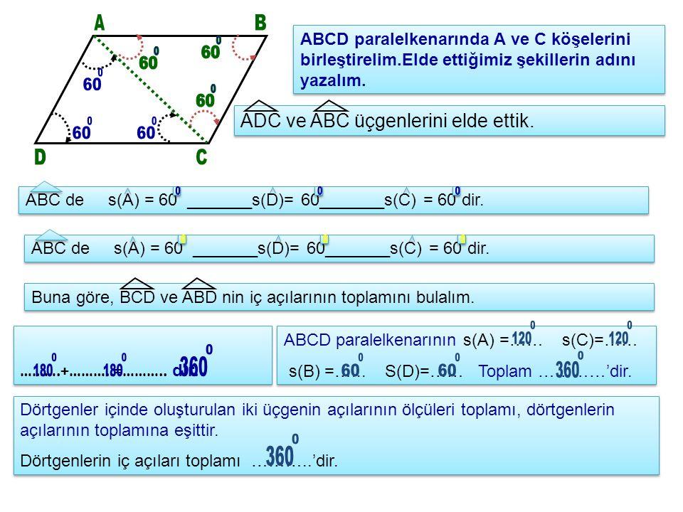 A B. ABCD paralelkenarında A ve C köşelerini birleştirelim.Elde ettiğimiz şekillerin adını yazalım.