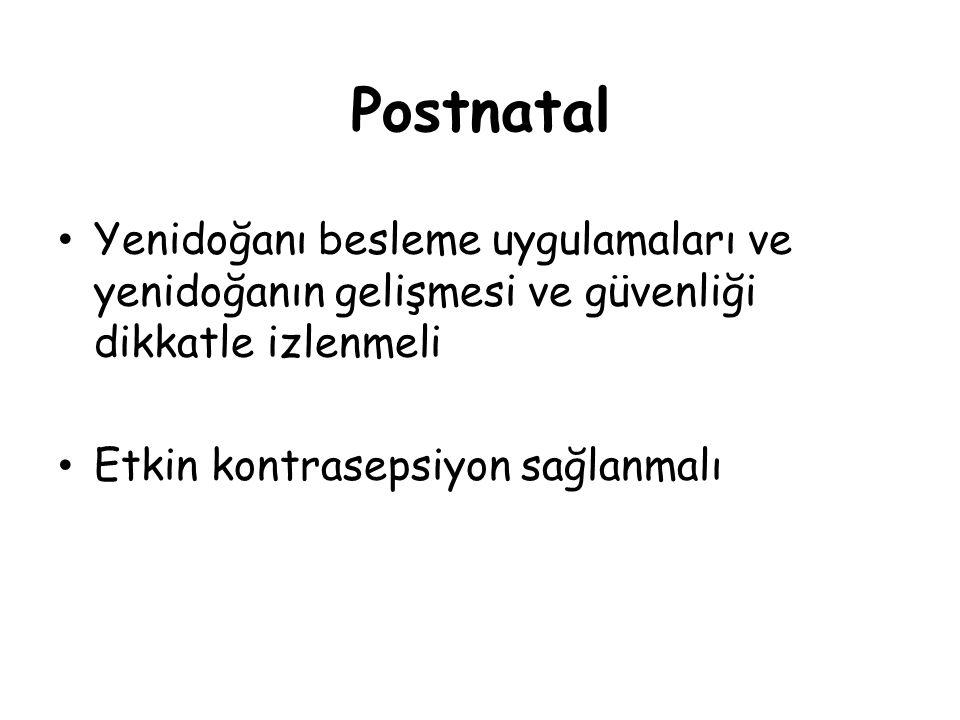 Postnatal Yenidoğanı besleme uygulamaları ve yenidoğanın gelişmesi ve güvenliği dikkatle izlenmeli.