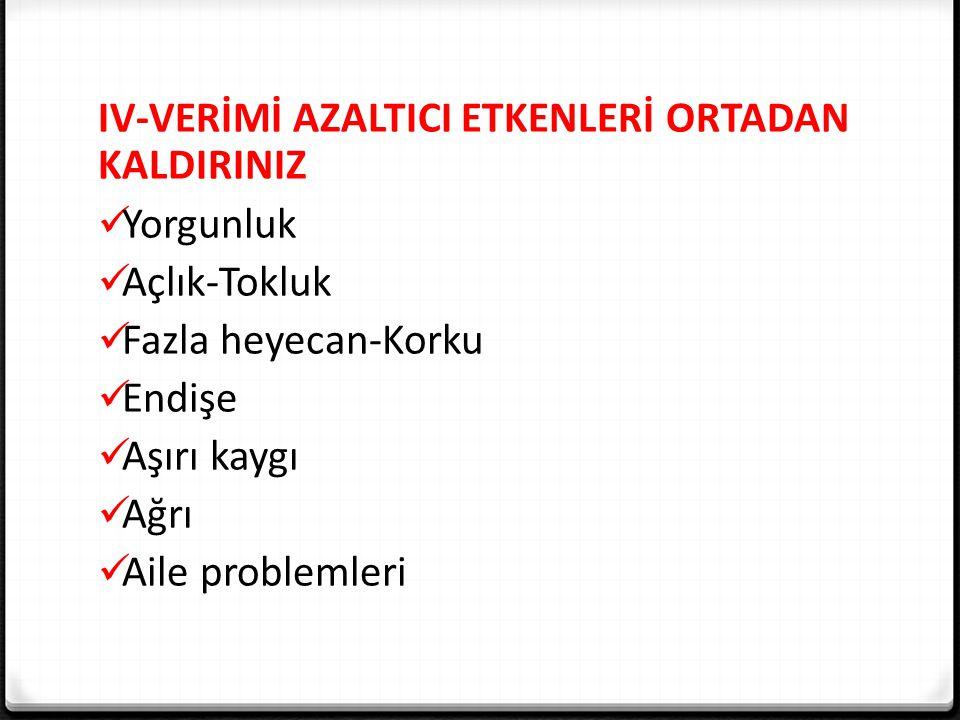IV-VERİMİ AZALTICI ETKENLERİ ORTADAN KALDIRINIZ