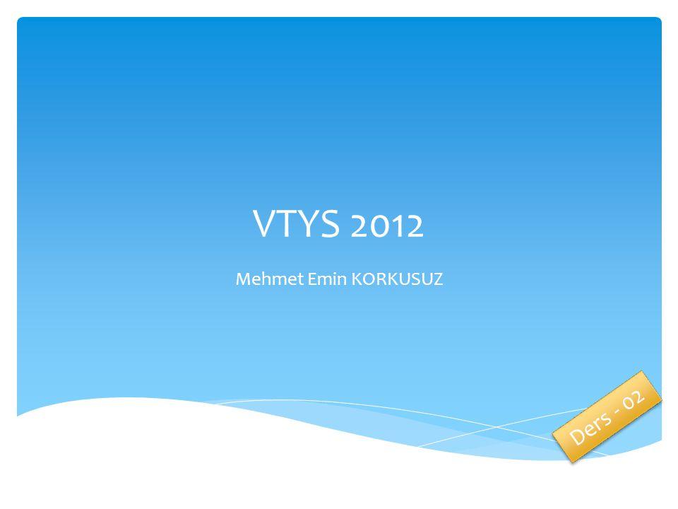 VTYS 2012 Mehmet Emin KORKUSUZ Ders - 02