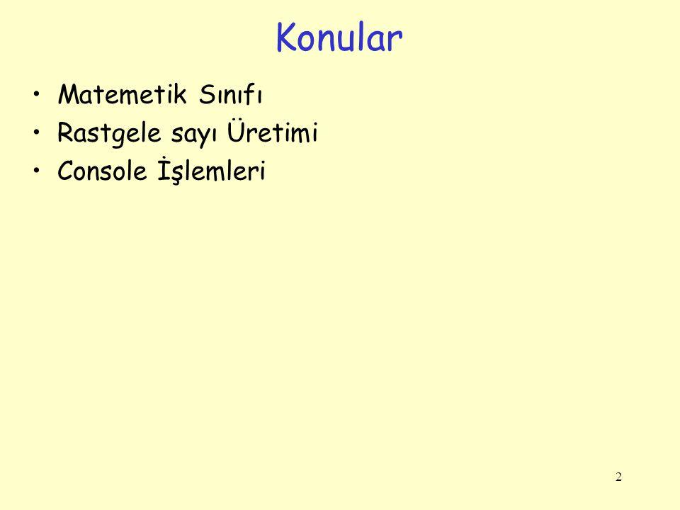 Konular Matemetik Sınıfı Rastgele sayı Üretimi Console İşlemleri