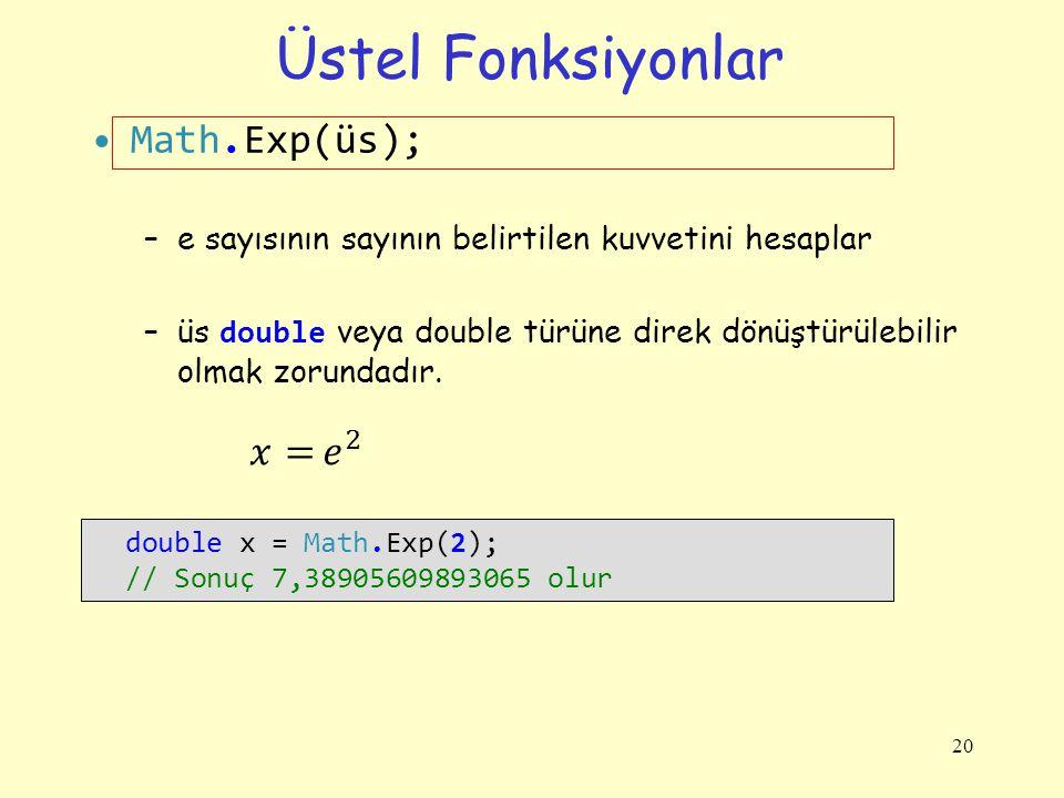 Üstel Fonksiyonlar Math.Exp(üs); 𝑥= 𝑒 2