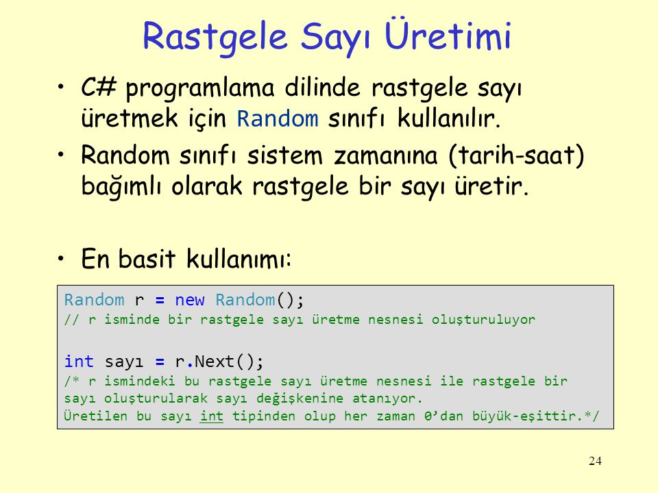 Rastgele Sayı Üretimi C# programlama dilinde rastgele sayı üretmek için Random sınıfı kullanılır.