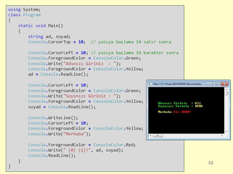 using System; class Program. { static void Main() string ad, soyad; Console.CursorTop = 10; // yazıya başlama 10 satır sonra.