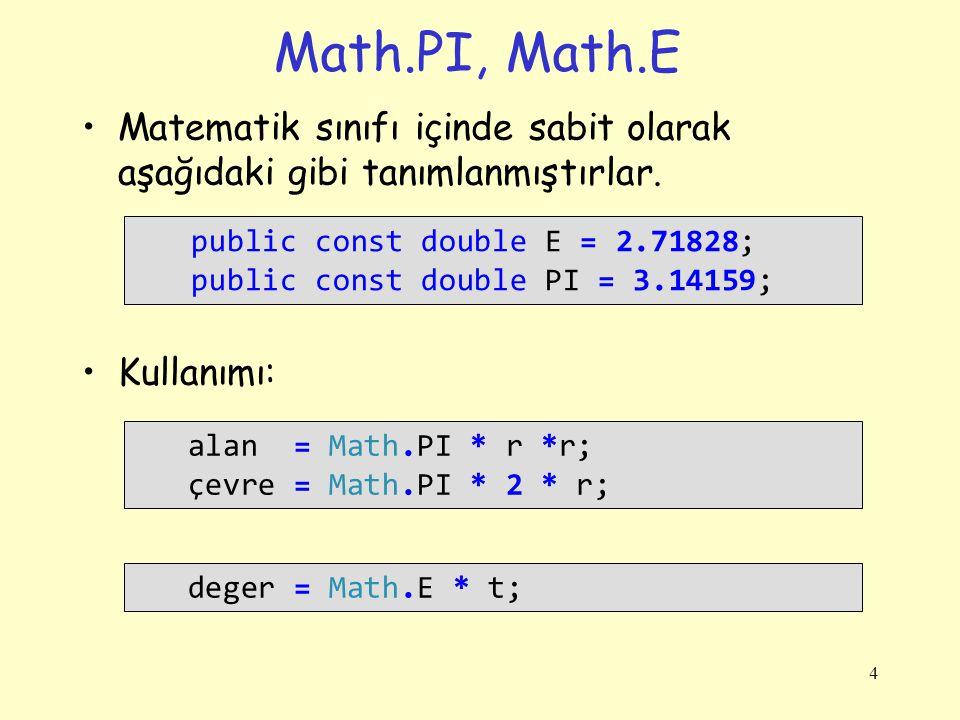 Math.PI, Math.E Matematik sınıfı içinde sabit olarak aşağıdaki gibi tanımlanmıştırlar. Kullanımı: public const double E = 2.71828;