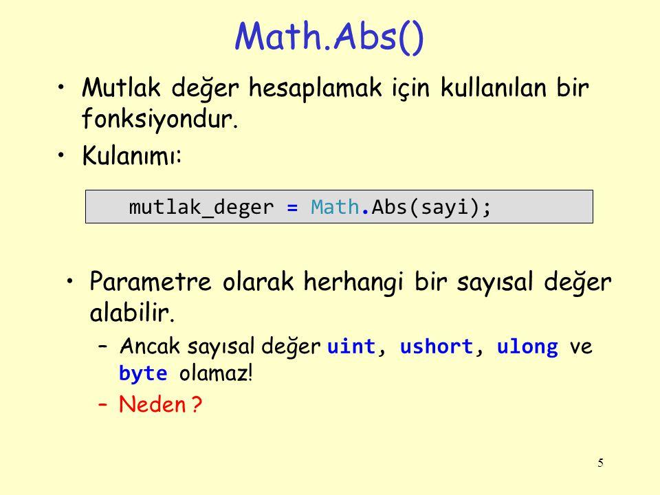 Math.Abs() Mutlak değer hesaplamak için kullanılan bir fonksiyondur.