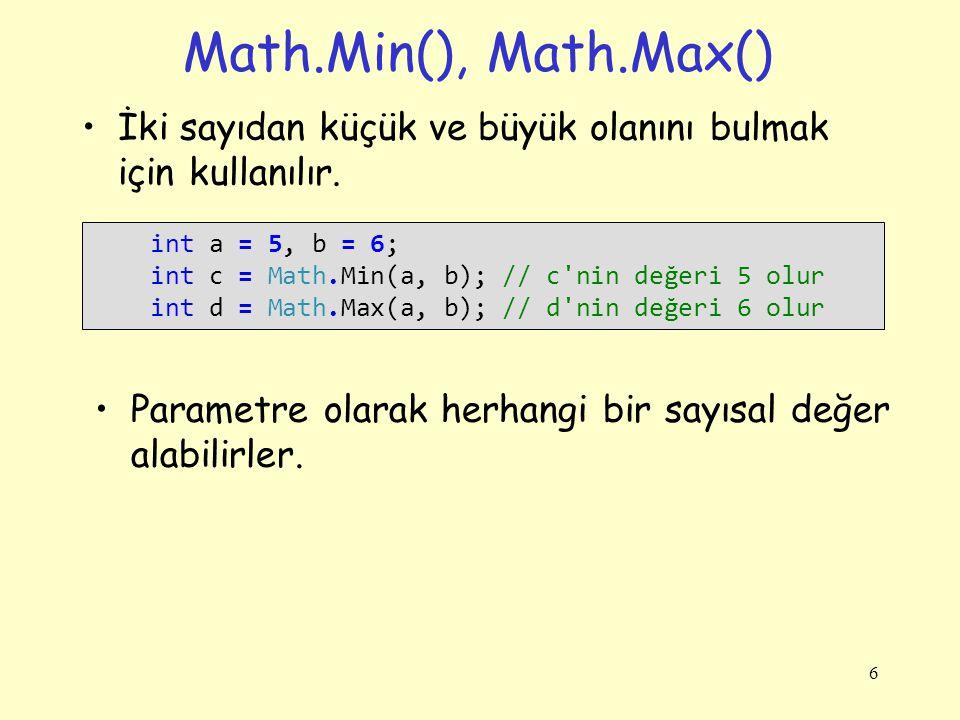 Math.Min(), Math.Max() İki sayıdan küçük ve büyük olanını bulmak için kullanılır. int a = 5, b = 6;