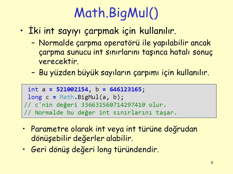 Math.BigMul() İki int sayıyı çarpmak için kullanılır.
