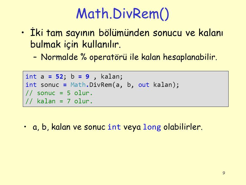 Math.DivRem() İki tam sayının bölümünden sonucu ve kalanı bulmak için kullanılır. Normalde % operatörü ile kalan hesaplanabilir.