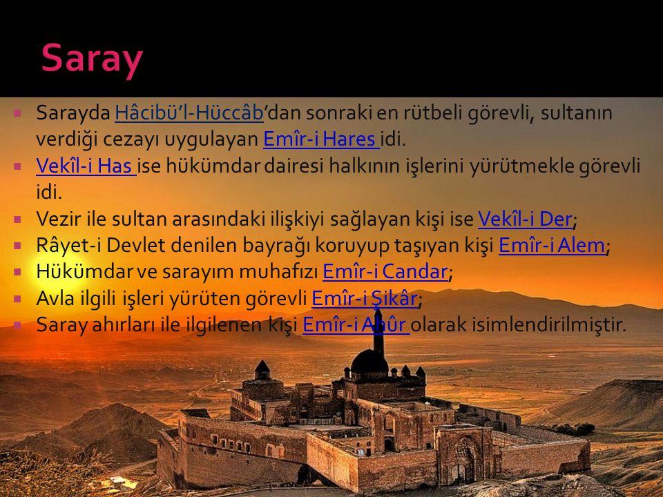 Saray Sarayda Hâcibü'l-Hüccâb'dan sonraki en rütbeli görevli, sultanın verdiği cezayı uygulayan Emîr-i Hares idi.