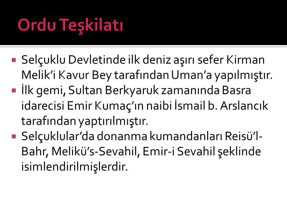 Ordu Teşkilatı Selçuklu Devletinde ilk deniz aşırı sefer Kirman Melik'i Kavur Bey tarafından Uman'a yapılmıştır.