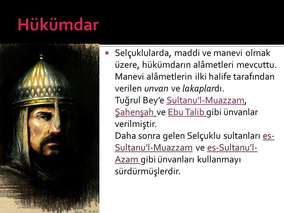 Hükümdar Selçuklularda, maddi ve manevi olmak üzere, hükümdarın alâmetleri mevcuttu.