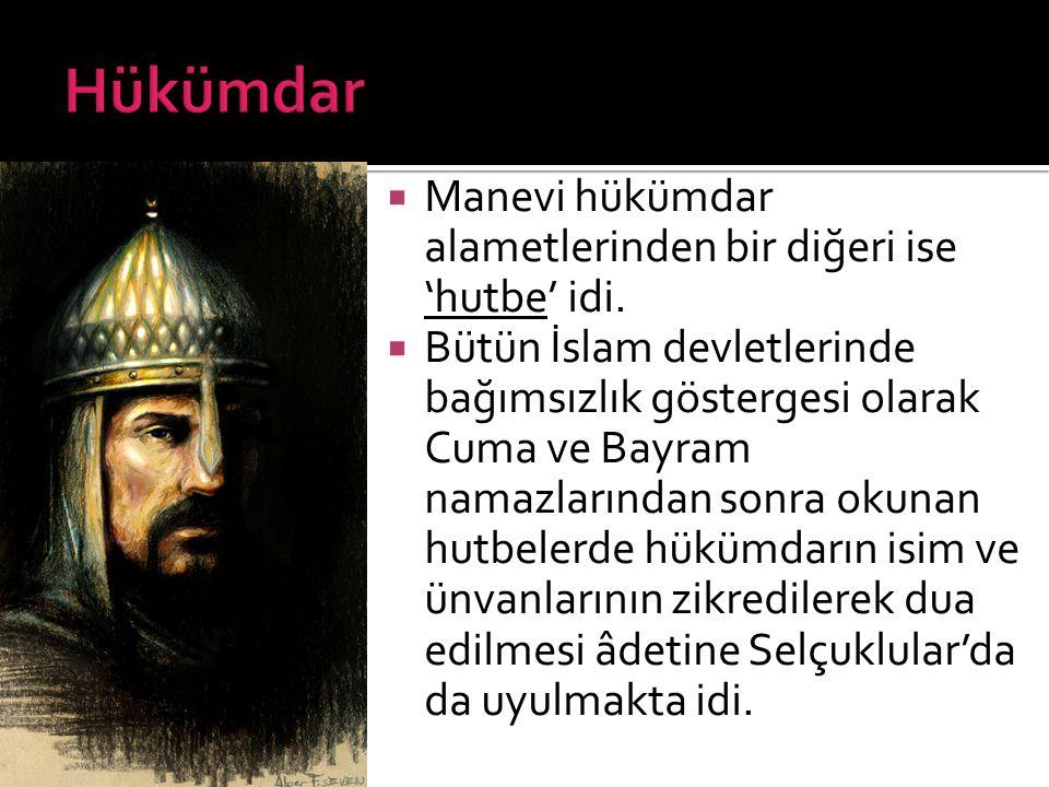 Hükümdar Manevi hükümdar alametlerinden bir diğeri ise 'hutbe' idi.