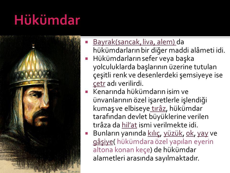 Hükümdar Bayrak(sancak, liva, alem) da hükümdarların bir diğer maddi alâmeti idi.