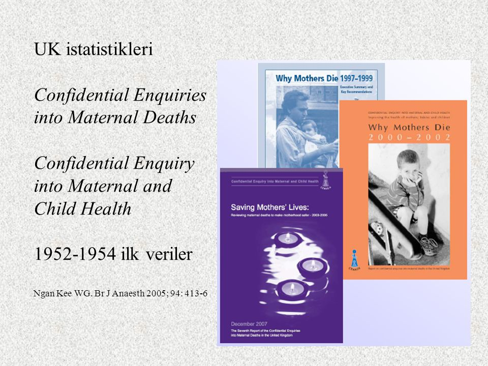 UK istatistikleri Confidential Enquiries into Maternal Deaths Confidential Enquiry into Maternal and Child Health 1952-1954 ilk veriler Ngan Kee WG.